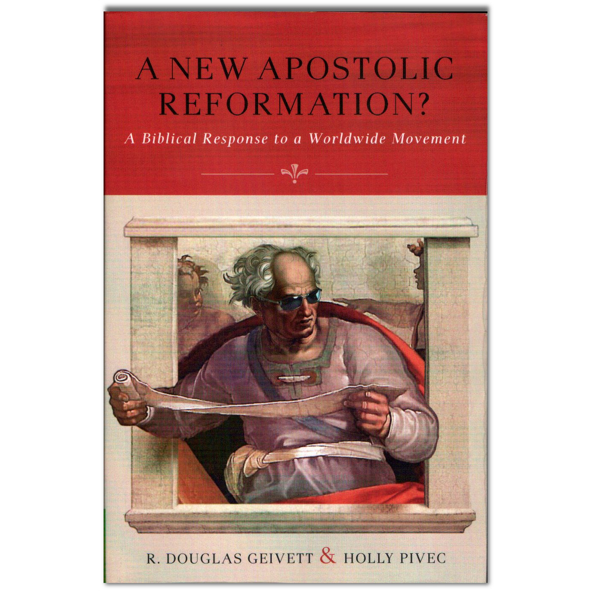 Non-Apostolic Deformation Debunked: A New Apostolic Reformation? Reviewed