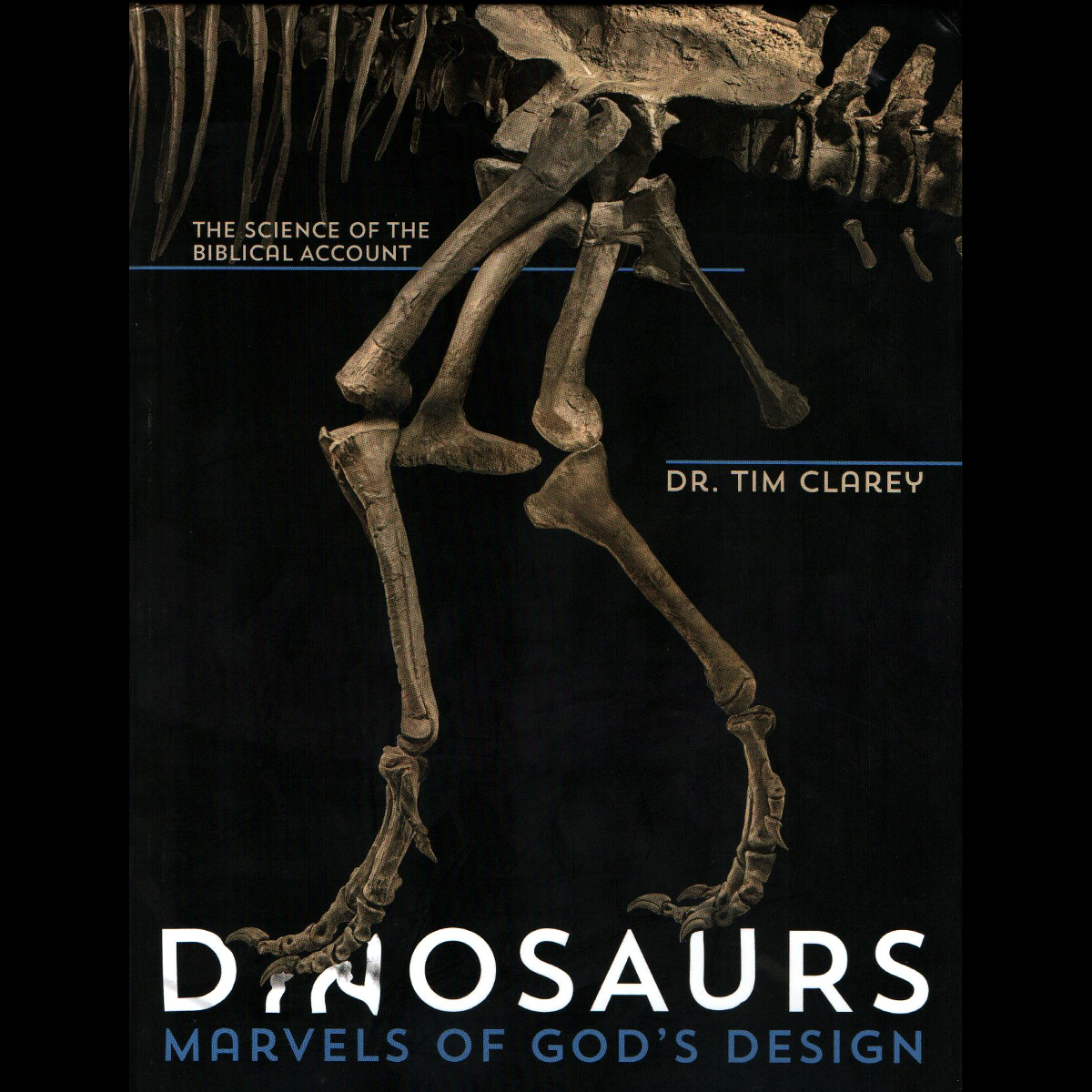 "Clarey's Dinosaurs: A Scripture-Consistent Counter-Narrative to Secular ""Scientific"" Orthodoxy"