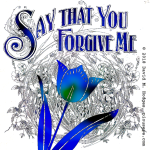 text reading say that you forgive me, above a tulip, with decorative background